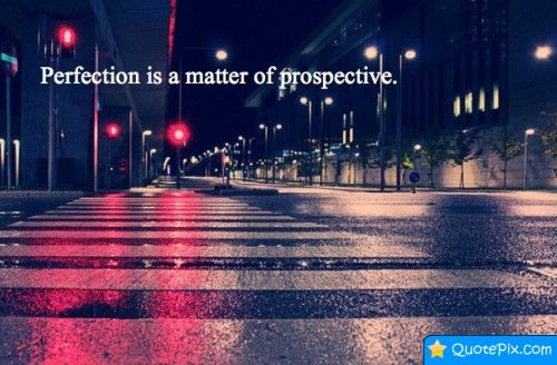 Perfection Is A Matter Of Prospective
