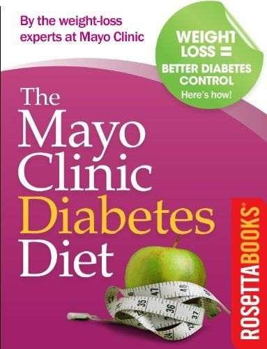 The Mayo Clinic Diabetes Diet by Mayo Clinic, http://www.amazon.com/dp ...