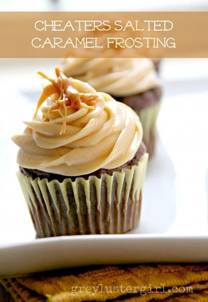 cheaters salted caramel frosting | Food: Cupcakes and Cakes | Pintere ...