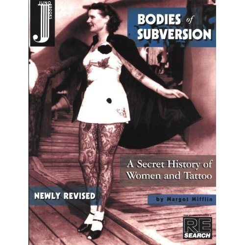 Bodies of Subversion, Second Edition: A Secret History of Women and Tattoo (9781890451103): Margot Mifflin: Books