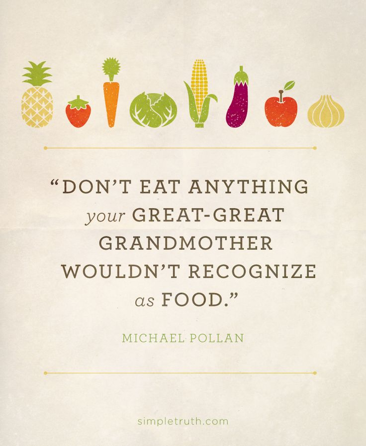 "Don't eat anything your great-great grandmother wouldn't recognize as food."" Michael Pollan"