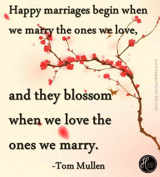 """Happy marriages begin when we marry the ones we love, and they blossom when we #love the ones we marry."" -Tom Mullen #Quote"
