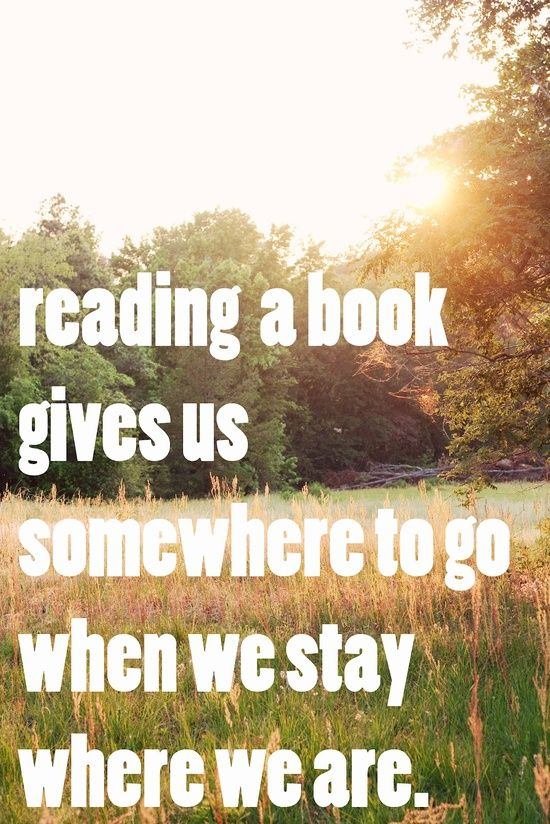 Reading a book gives us somewhere to go when we stay where we are.❤