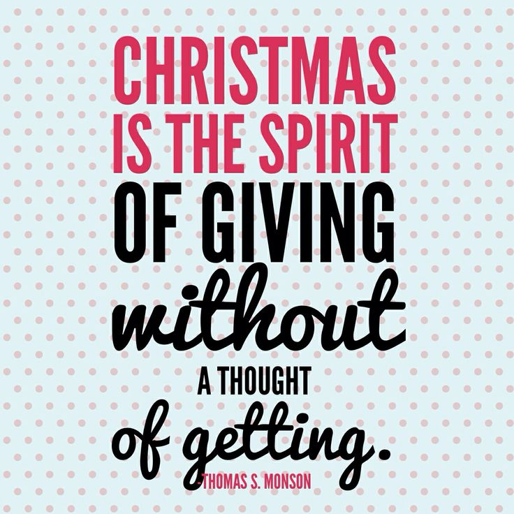 Christmas is the spirit of giving, without a thought of getting.