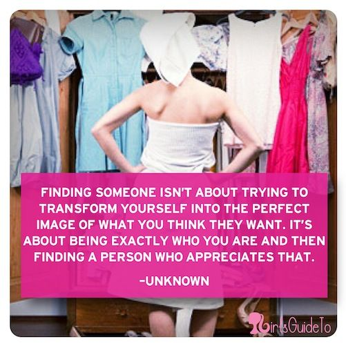 """Quote of the Day: """"Finding someone isn't about trying to transform yourself into the perfect image of what you think they want. It's about being exactly who you are and then finding a person who appreciates that."""""""