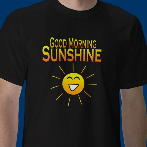 Good Morning Sunshine Shirt : Good morning sunshine