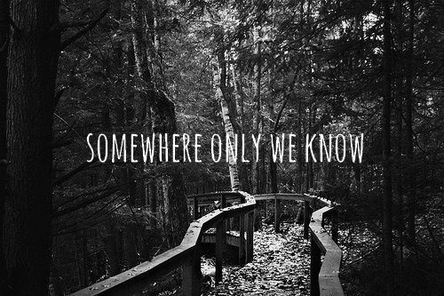 somewhere only know