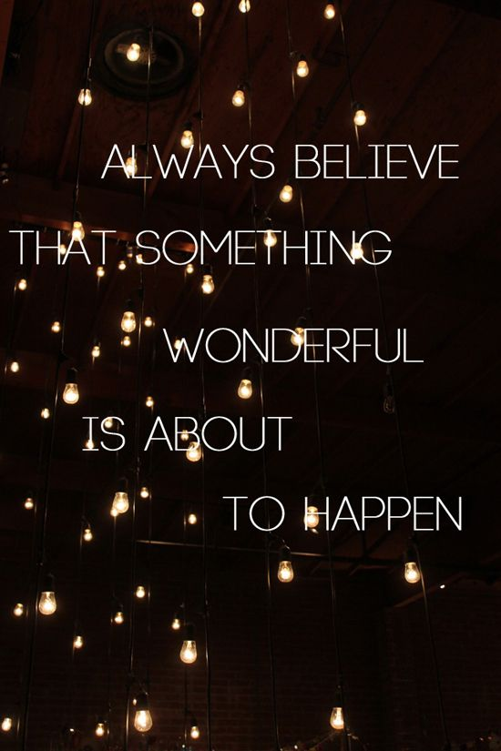 Stars and Always Believe There Is Something Wonderful About to Happen...