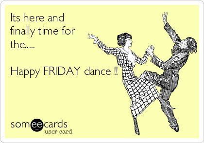 Finally Friday Someecards finally friday someecards Its