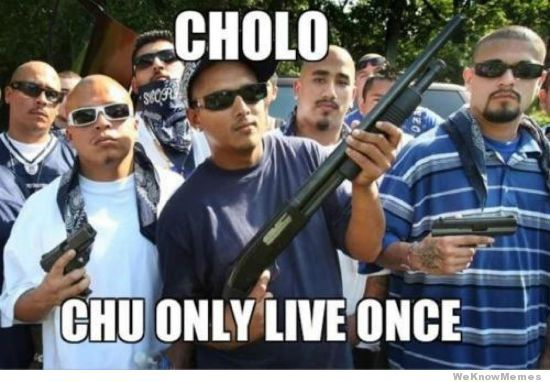 Cholo!
