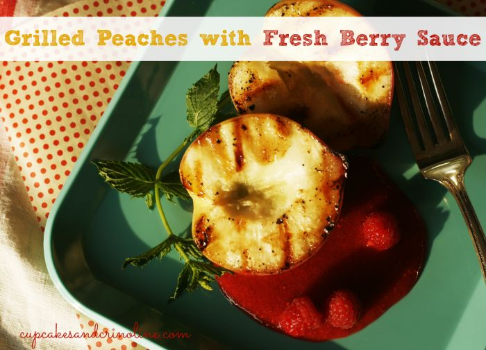 Grilled Peaches with a Tangy Fresh Berry Sauce - Cupcakes and ...
