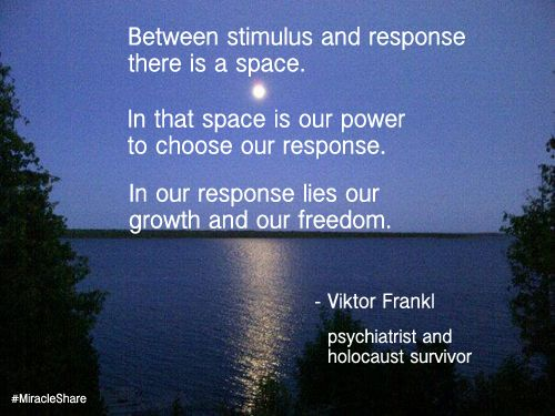 """Between stimulus and response there is a space..."" by Viktor Frankl"