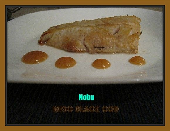 Nobu – Black Cod with Miso= literally my favorite dish ever