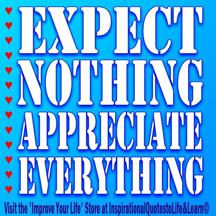 Expect Nothing Appreciate Everything | QUOTES | Pinterest
