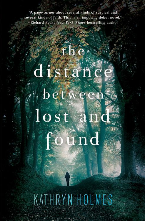 The Distance Between Lost and Found by Kathryn Holmes