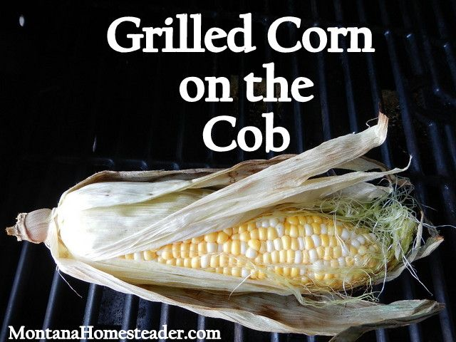 How to make grilled corn on the cob. Montana Homesteader