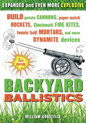 Optional Departmental Recommendations, Science: Backyard Ballistics: Build Potato Cannons, Paper Match Rockets, Cincinnati Fire Kites, Tennis Ball Mortars, and More Dynamite Devices by William Gurstelle