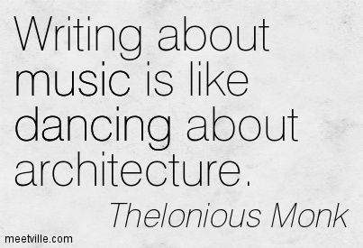 writing about music is like dancing about architecture