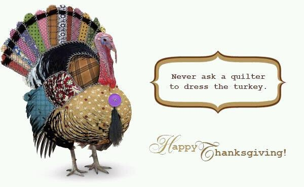 never ask a quilter to dress the turkey, happy thanksgiving!