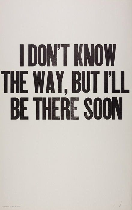 I don't know the way, but I'll be there soon.
