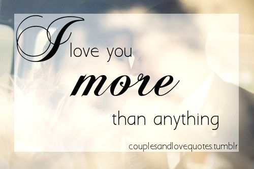 i love you more than anything quotes quotesgram