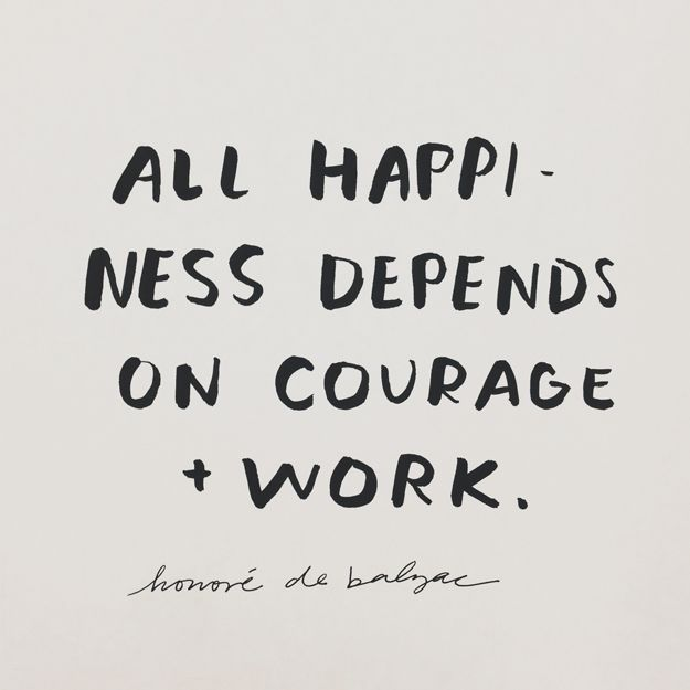 Happiness depends on courage  work