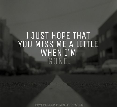 Will You Miss Me When Im Gone Quotes. QuotesGram