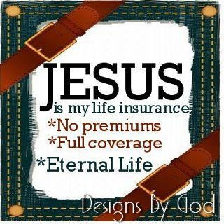 ~ JESUS Is My Life Insurance ~