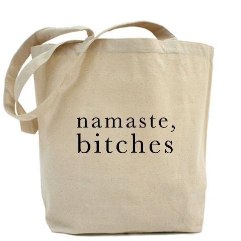 Namaste, Bitches.
