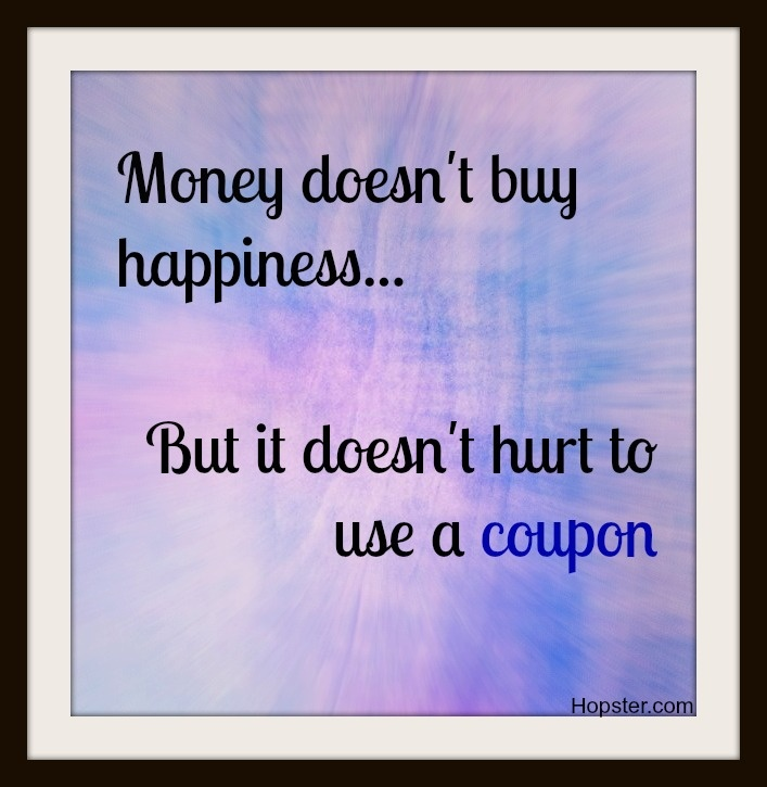 Money doesn't buy happiness... but it doesn't hurt to use a coupon ...