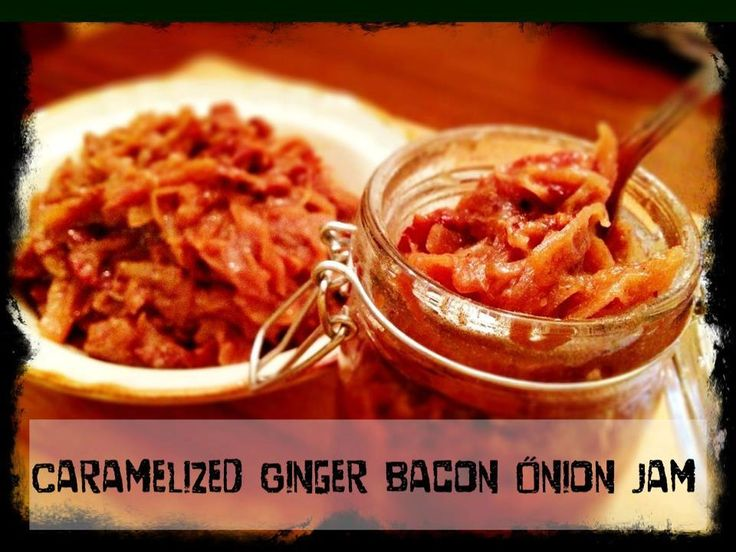 caramelized ginger bacon onion jam | BACON makes it better. | Pintere ...
