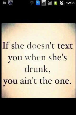 If she doesnt text you when she s drunk you ain t the one