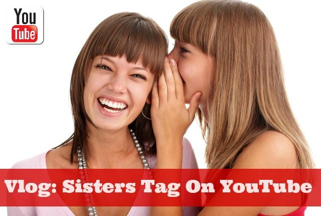 Sisters Tag On #YouTube