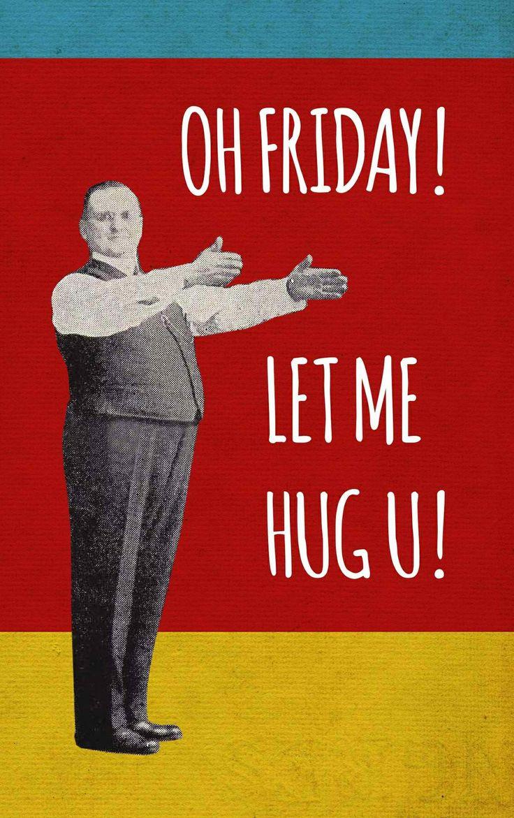 Let's give Friday a nice, big hug!