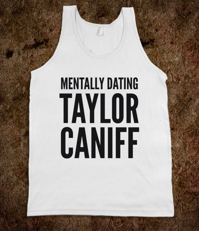 Dating taylor caniff would include