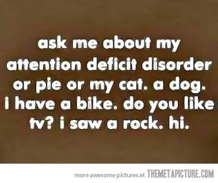 Attention deficit disorder…oh look there's a bird...