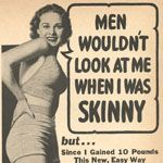 While ads in the 1920s warned women that they would be lonely if they were too heavy, many Depression-era ads chided women who were too thin. Advertisement from the August 1935 issue of Motion Picture courtesy of University of Southern California Cinematic Arts Library