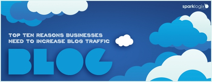 Top ten reasons businesses need to increase blog traffic