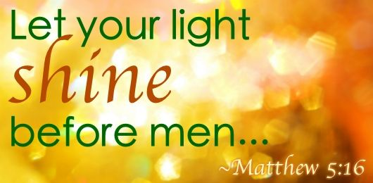 Let Your Light Shine Before Men The Bible Speaks Today