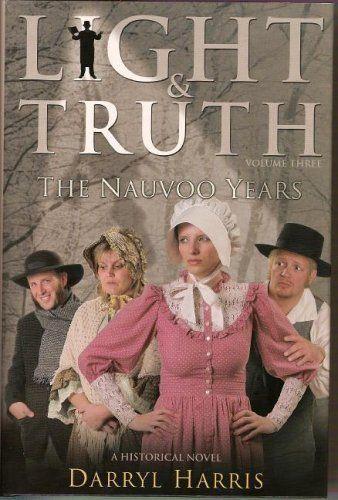 Light & Truth Vol 3: The Nauvoo Years by Darryl Harris. $26.95