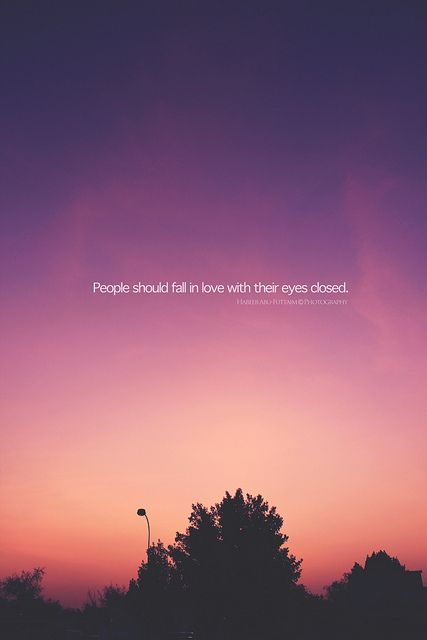 People should fall in love with their eyes closed!