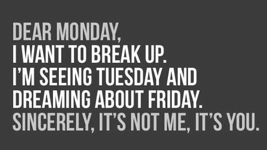 Monday, get out of my life.