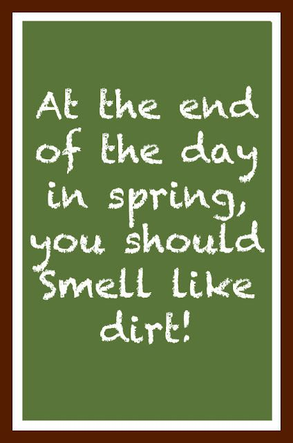 So true on me for every Sat & Sun of Spring & Summer...I'm usually covered head to toe in dirt too, just ask my neighbors. I know sunshine & dirt always help me feel better! I highly recomend it or hire a gardener and just sit in the sun!