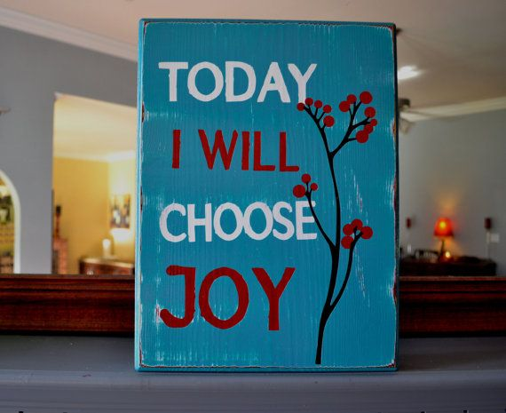 Today I Will Choose Joy signs I love Pinterest