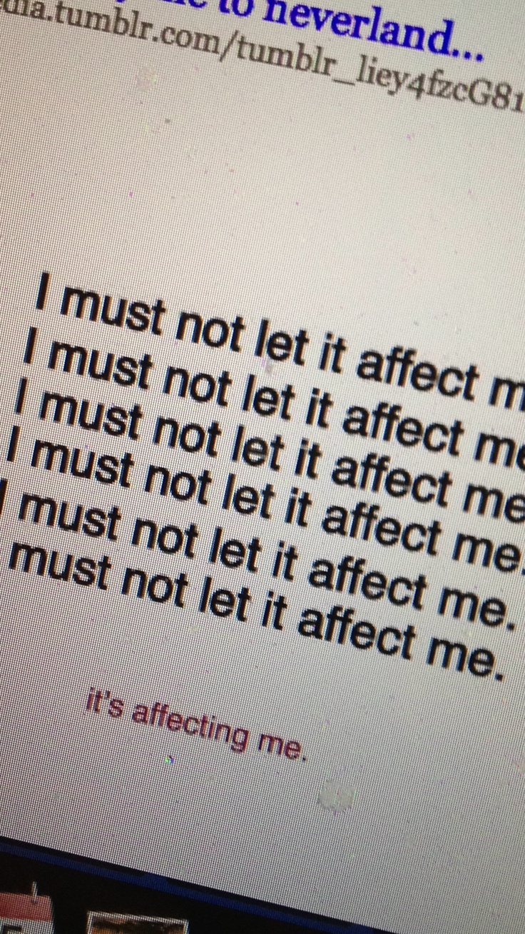 I must not let it affect me