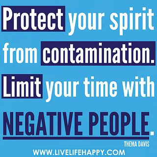 """Protect your spirit from contamination. Limit your time with negative people."" -Thema Davis by deeplifequotes, via Flickr"