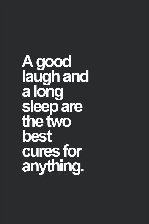 Truth. Laughed so much this weekend that we slept like rocks after....totally cured :)