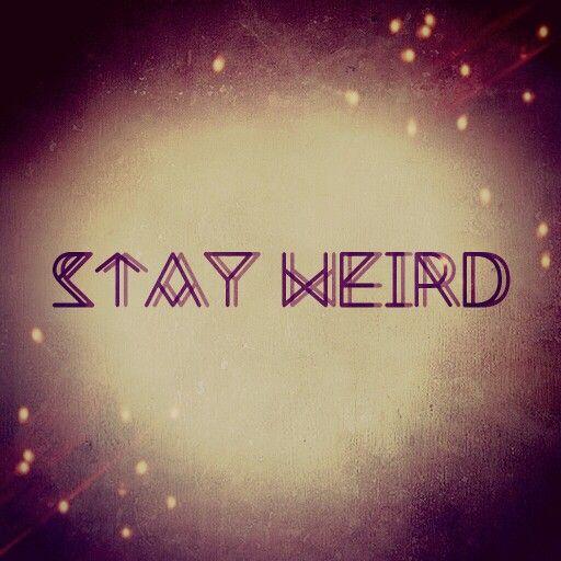 STAY WEIRD  Stay Weird Tumblr