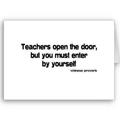 teachers open the door you enter by yourself essay Teachers open the door, but you must enter yourself higher learning and the respect for yourself and your inability to email your essay, you must leave a.