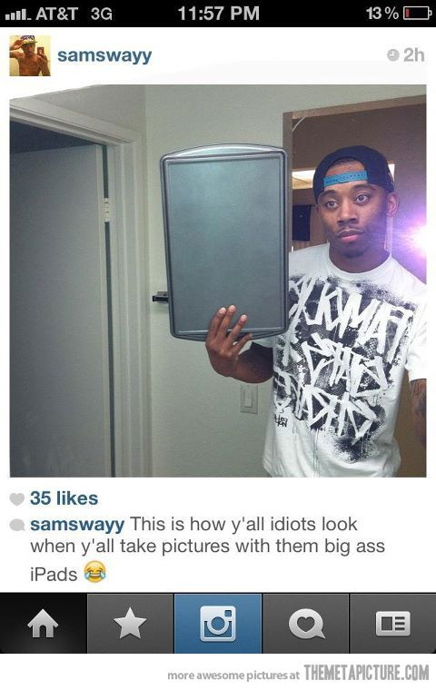 SO TRUE! I've seen people at the park taking photos with iPads... WTHeck?!